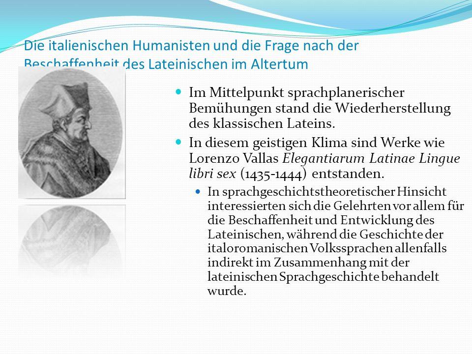 Die italienischen Humanisten und die Frage nach der Beschaffenheit des Lateinischen im Altertum Im Mittelpunkt sprachplanerischer Bemühungen stand die Wiederherstellung des klassischen Lateins.