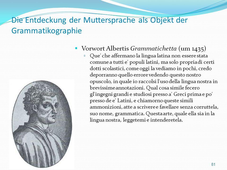 Die Entdeckung der Muttersprache als Objekt der Grammatikographie Vorwort Albertis Grammatichetta (um 1435) Que' che affermano la lingua latina non es