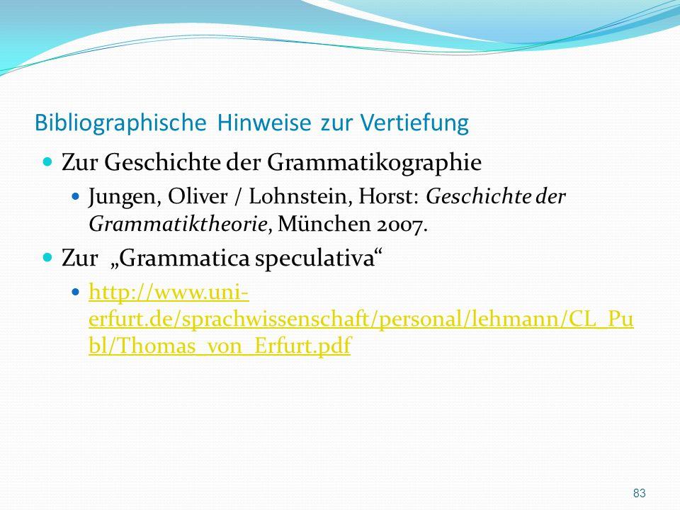 Bibliographische Hinweise zur Vertiefung Zur Geschichte der Grammatikographie Jungen, Oliver / Lohnstein, Horst: Geschichte der Grammatiktheorie, München 2007.