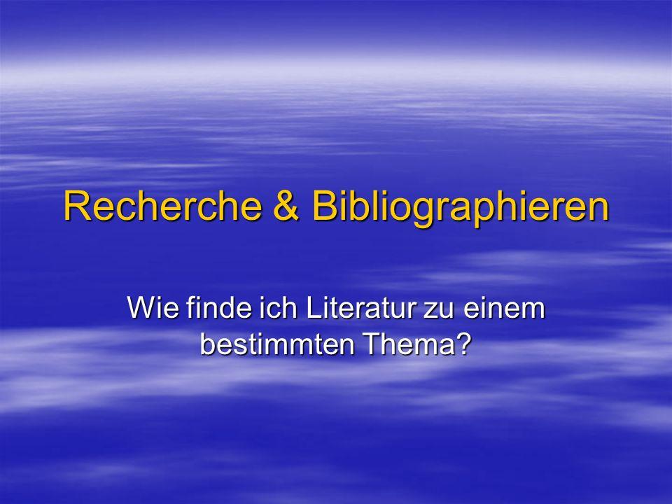 Recherche & Bibliographieren Wie finde ich Literatur zu einem bestimmten Thema?