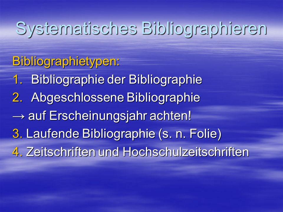 Systematisches Bibliographieren Bibliographietypen: 1.Bibliographie der Bibliographie 2.Abgeschlossene Bibliographie auf Erscheinungsjahr achten! auf