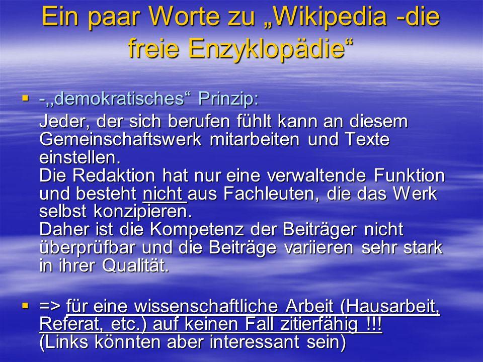 Ein paar Worte zu Wikipedia -die freie Enzyklopädie -,demokratisches Prinzip: -,demokratisches Prinzip: Jeder, der sich berufen fühlt kann an diesem G