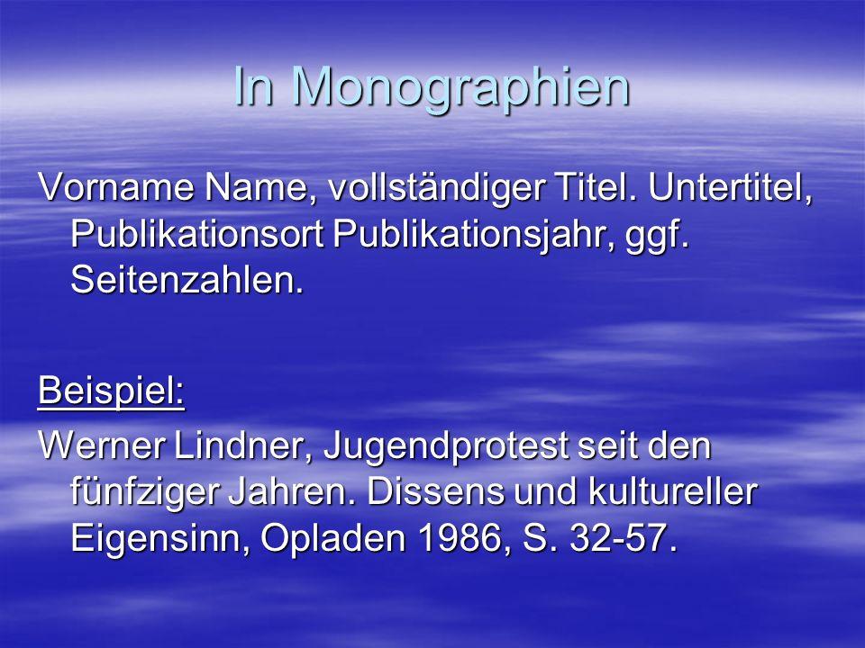 In Monographien Vorname Name, vollständiger Titel. Untertitel, Publikationsort Publikationsjahr, ggf. Seitenzahlen. Beispiel: Werner Lindner, Jugendpr