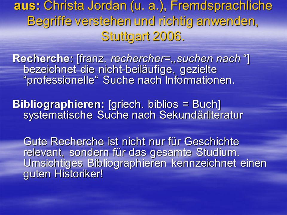 aus: Christa Jordan (u. a.), Fremdsprachliche Begriffe verstehen und richtig anwenden, Stuttgart 2006. Recherche: [franz. rechercher=,,suchen nach ] b
