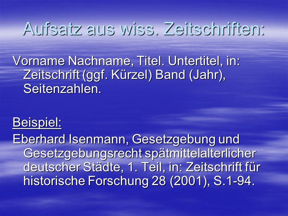 Aufsatz aus wiss. Zeitschriften: Vorname Nachname, Titel. Untertitel, in: Zeitschrift (ggf. Kürzel) Band (Jahr), Seitenzahlen. Beispiel: Eberhard Isen