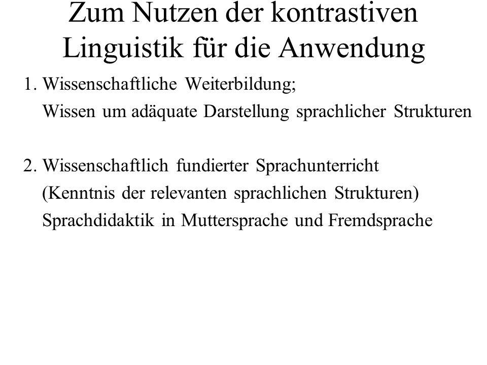 Zum Nutzen der kontrastiven Linguistik für die Anwendung 1. Wissenschaftliche Weiterbildung; Wissen um adäquate Darstellung sprachlicher Strukturen 2.