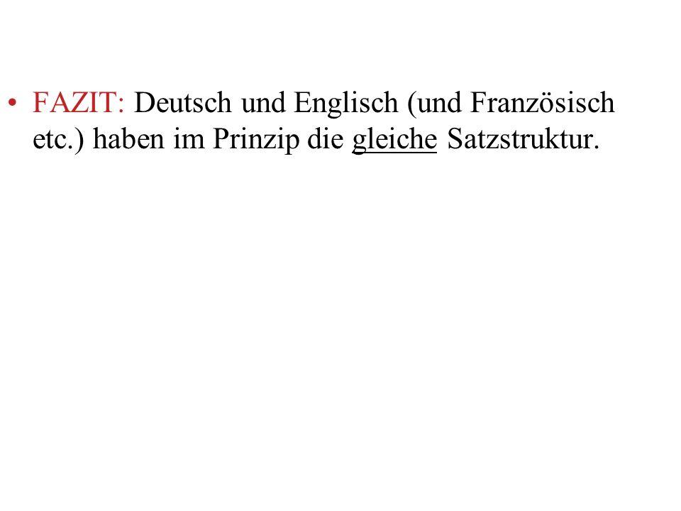 FAZIT: Deutsch und Englisch (und Französisch etc.) haben im Prinzip die gleiche Satzstruktur.