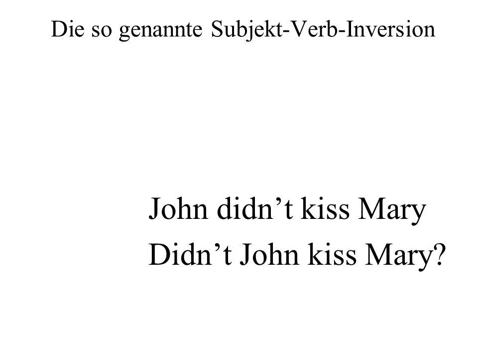 Die so genannte Subjekt-Verb-Inversion John didnt kiss Mary Didnt John kiss Mary?