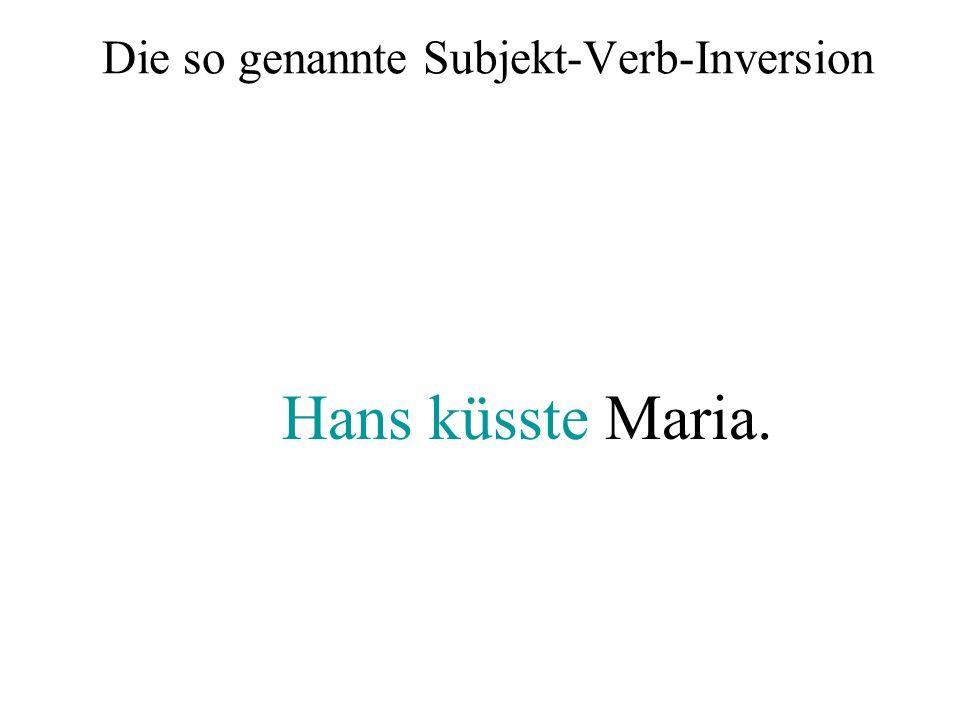 Die so genannte Subjekt-Verb-Inversion Hans küsste Maria.