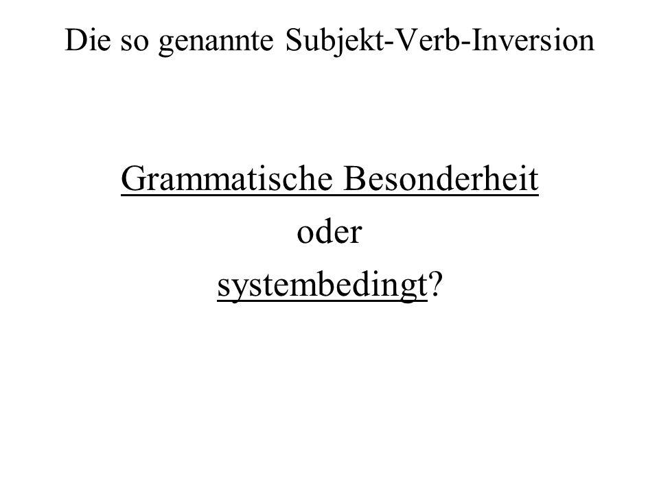 Die so genannte Subjekt-Verb-Inversion Grammatische Besonderheit oder systembedingt?