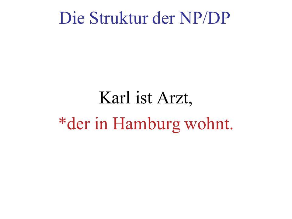 Die Struktur der NP/DP Karl ist Arzt, *der in Hamburg wohnt.