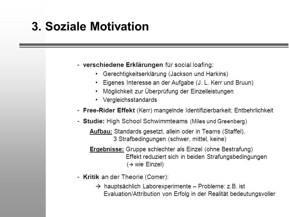 3. Soziale Motivation - verschiedene Erklärungen für social loafing: Gerechtigkeitserklärung (Jackson und Harkins) Eigenes Interesse an der Aufgabe (J
