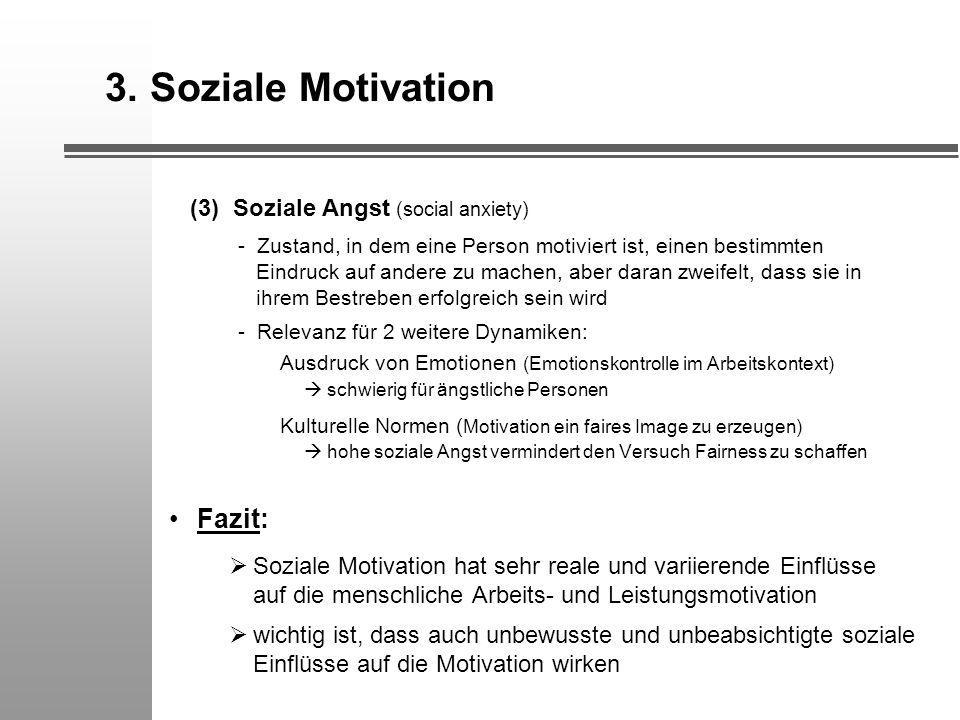 3. Soziale Motivation (3) Soziale Angst (social anxiety) - Zustand, in dem eine Person motiviert ist, einen bestimmten Eindruck auf andere zu machen,