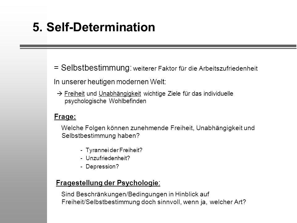5. Self-Determination = Selbstbestimmung: weiterer Faktor für die Arbeitszufriedenheit In unserer heutigen modernen Welt: Freiheit und Unabhängigkeit