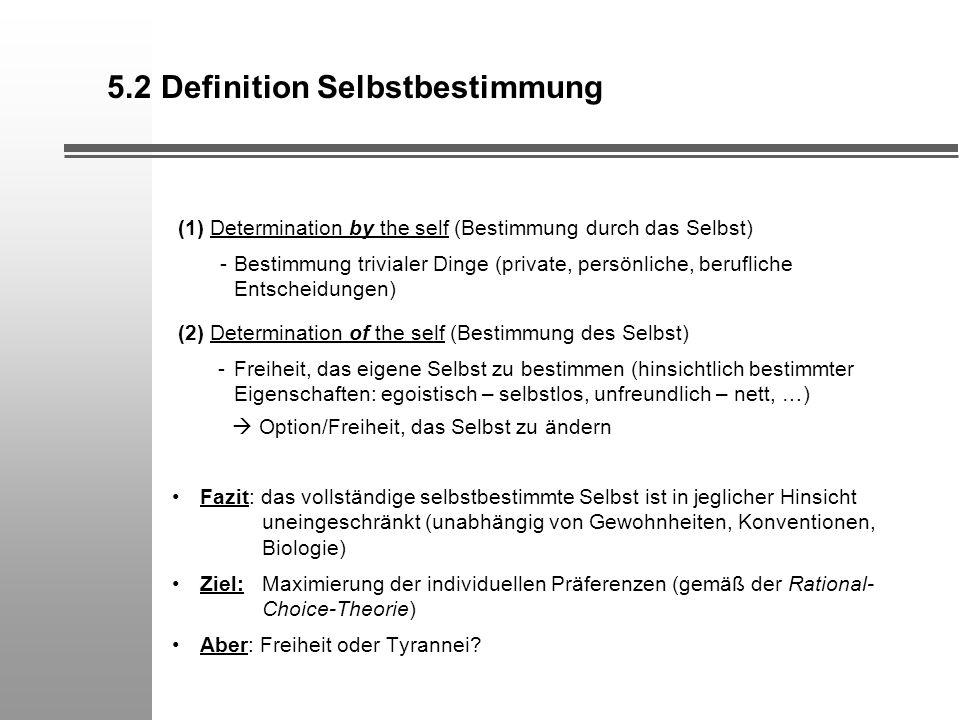 5.2 Definition Selbstbestimmung (1) Determination by the self (Bestimmung durch das Selbst) - Bestimmung trivialer Dinge (private, persönliche, berufl