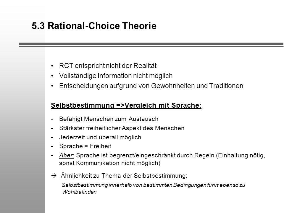 5.3 Rational-Choice Theorie RCT entspricht nicht der Realität Vollständige Information nicht möglich Entscheidungen aufgrund von Gewohnheiten und Trad