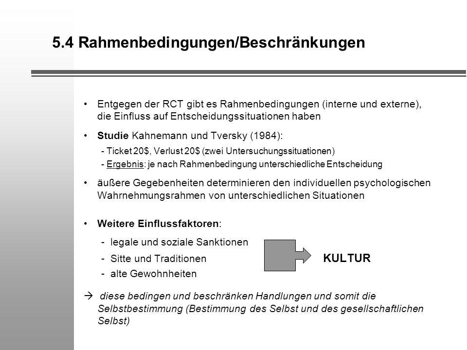 5.4 Rahmenbedingungen/Beschränkungen Entgegen der RCT gibt es Rahmenbedingungen (interne und externe), die Einfluss auf Entscheidungssituationen haben