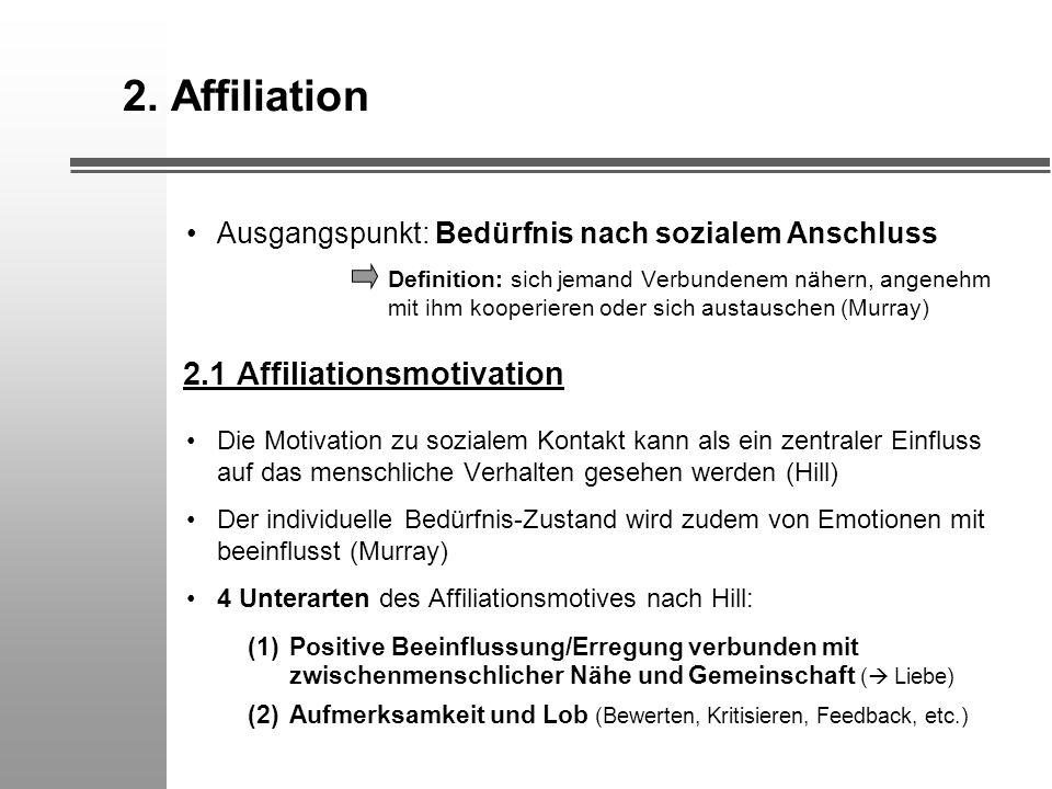 2. Affiliation Ausgangspunkt: Bedürfnis nach sozialem Anschluss Definition: sich jemand Verbundenem nähern, angenehm mit ihm kooperieren oder sich aus