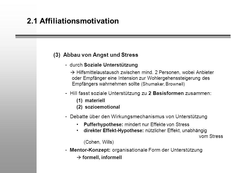 2.1 Affiliationsmotivation (3) Abbau von Angst und Stress - durch Soziale Unterstützung Hilfsmittelaustausch zwischen mind. 2 Personen, wobei Anbieter