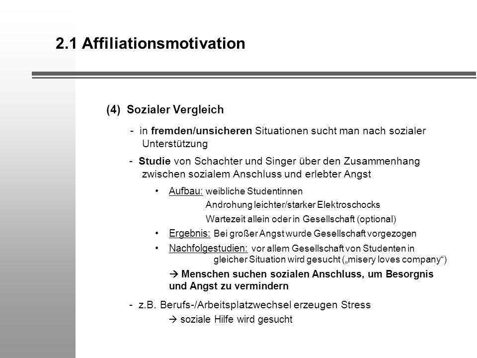 2.1 Affiliationsmotivation (4) Sozialer Vergleich - in fremden/unsicheren Situationen sucht man nach sozialer Unterstützung - Studie von Schachter und