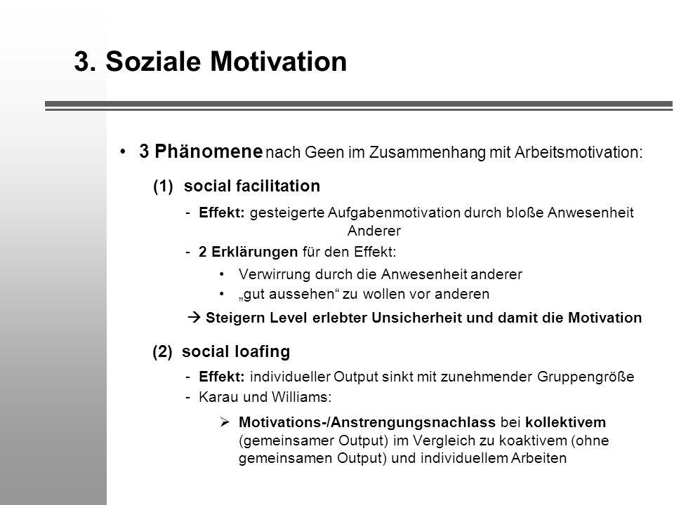 3. Soziale Motivation 3 Phänomene nach Geen im Zusammenhang mit Arbeitsmotivation: (1) social facilitation - Effekt: gesteigerte Aufgabenmotivation du
