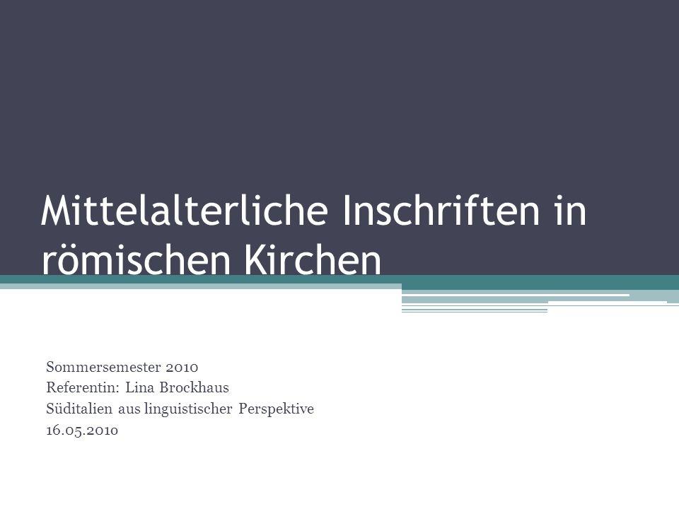 Mittelalterliche Inschriften in römischen Kirchen Sommersemester 2010 Referentin: Lina Brockhaus Süditalien aus linguistischer Perspektive 16.05.201o
