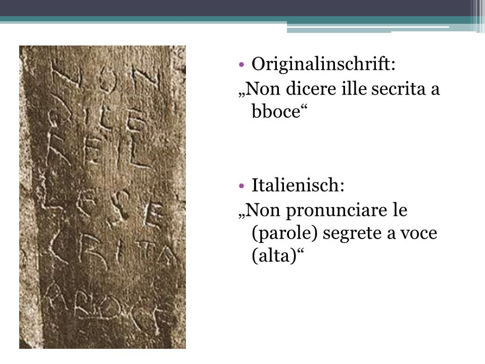 Originalinschrift: Non dicere ille secrita a bboce Italienisch: Non pronunciare le (parole) segrete a voce (alta)