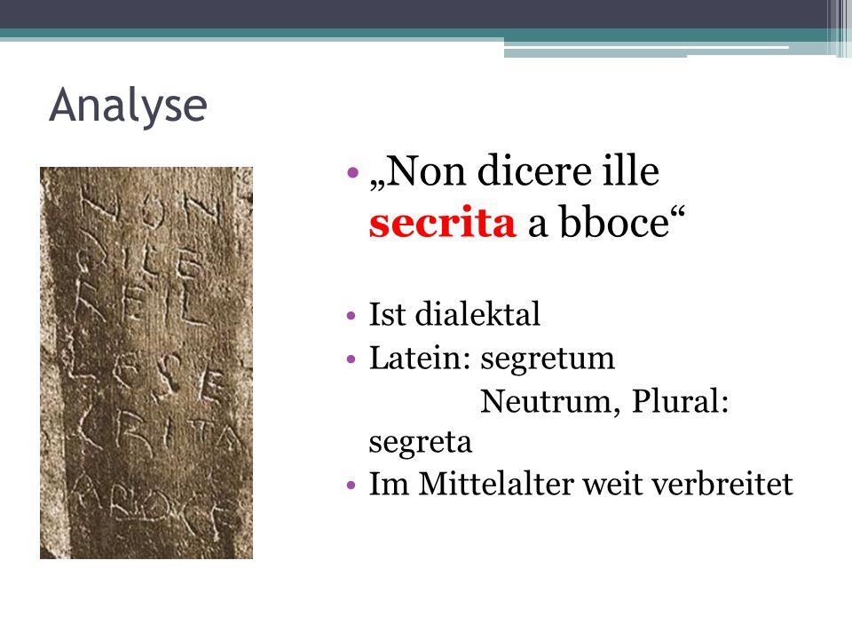 Analyse Non dicere ille secrita a bboce Ist dialektal Latein: segretum Neutrum, Plural: segreta Im Mittelalter weit verbreitet