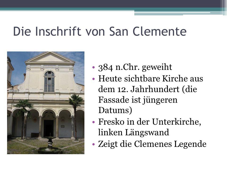 Die Inschrift von San Clemente 384 n.Chr. geweiht Heute sichtbare Kirche aus dem 12. Jahrhundert (die Fassade ist jüngeren Datums) Fresko in der Unter