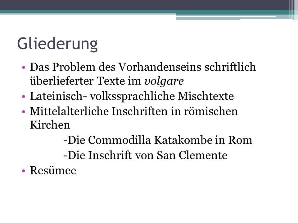 Gliederung Das Problem des Vorhandenseins schriftlich überlieferter Texte im volgare Lateinisch- volkssprachliche Mischtexte Mittelalterliche Inschrif