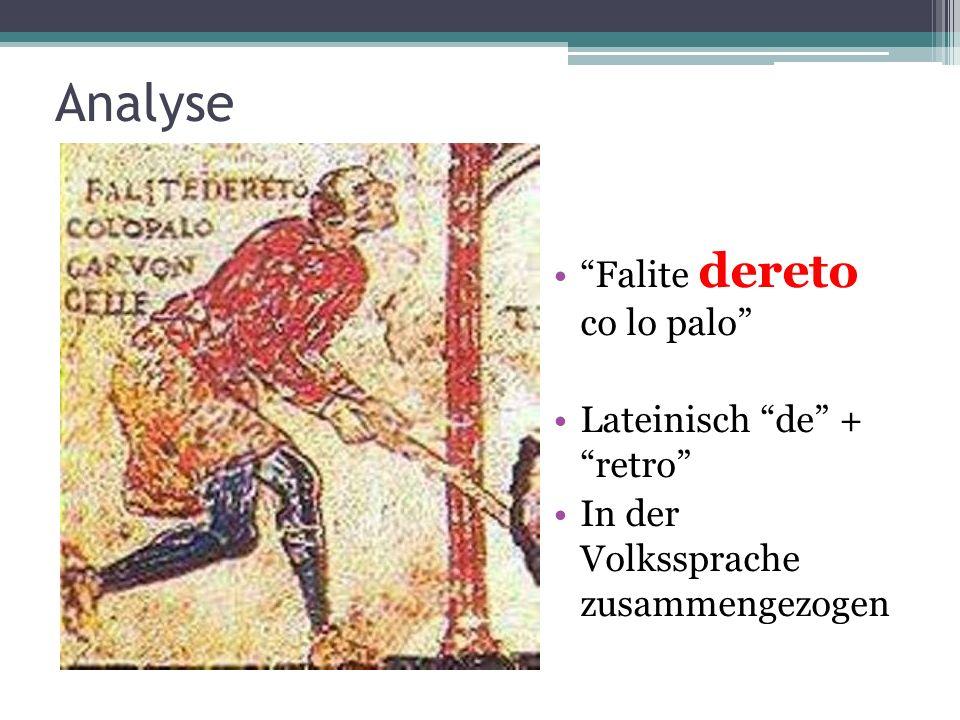 Analyse Falite dereto co lo palo Lateinisch de + retro In der Volkssprache zusammengezogen
