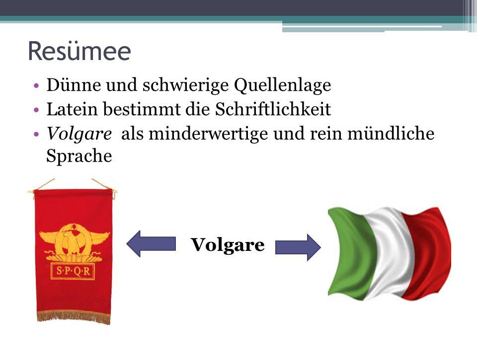 Resümee Dünne und schwierige Quellenlage Latein bestimmt die Schriftlichkeit Volgare als minderwertige und rein mündliche Sprache Volgare