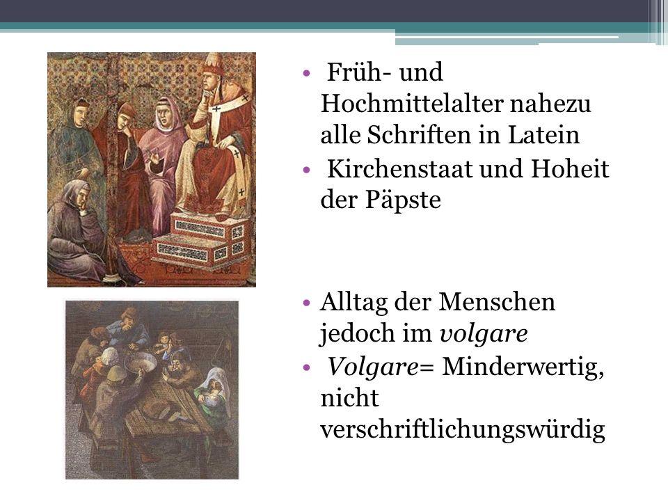 Früh- und Hochmittelalter nahezu alle Schriften in Latein Kirchenstaat und Hoheit der Päpste Alltag der Menschen jedoch im volgare Volgare= Minderwert