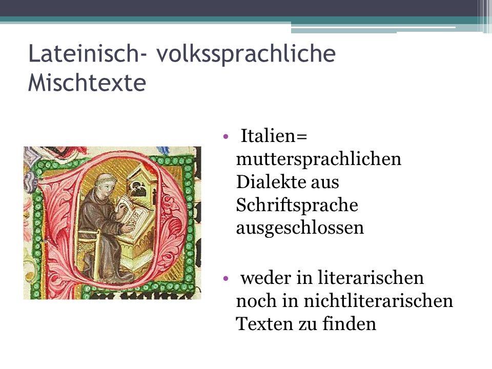Lateinisch- volkssprachliche Mischtexte Italien= muttersprachlichen Dialekte aus Schriftsprache ausgeschlossen weder in literarischen noch in nichtlit
