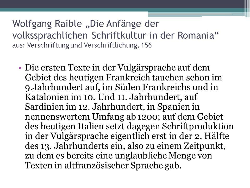 Wolfgang Raible Die Anfänge der volkssprachlichen Schriftkultur in der Romania aus: Verschriftung und Verschriftlichung, 156 Die ersten Texte in der V