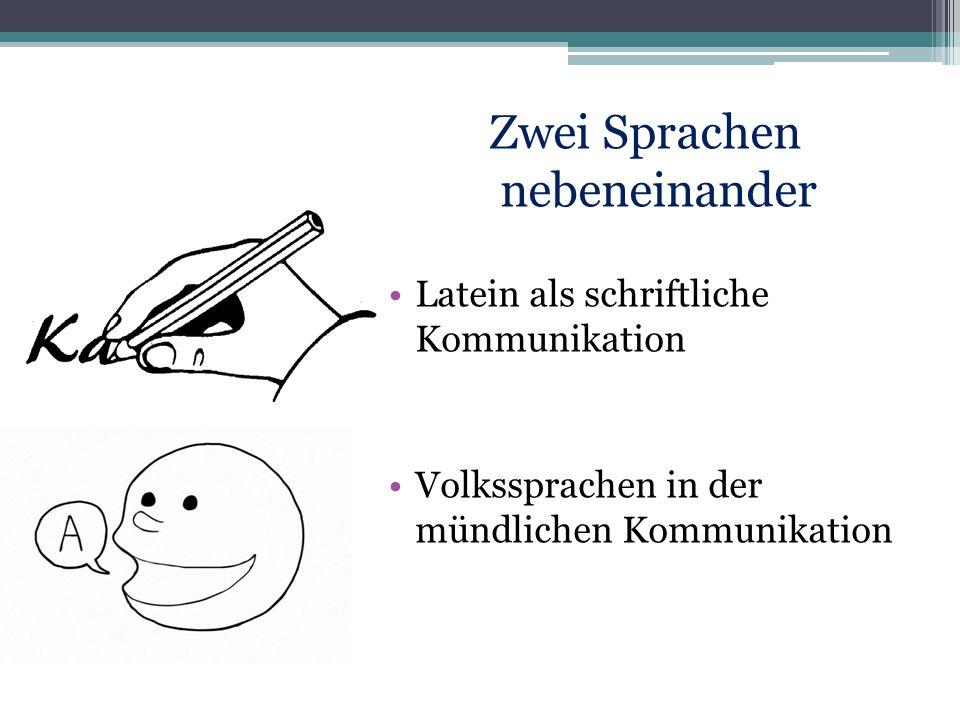 Zwei Sprachen nebeneinander Latein als schriftliche Kommunikation Volkssprachen in der mündlichen Kommunikation
