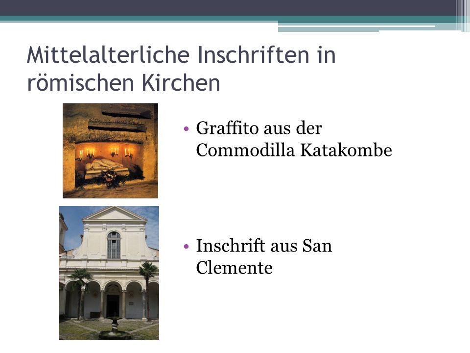 Mittelalterliche Inschriften in römischen Kirchen Graffito aus der Commodilla Katakombe Inschrift aus San Clemente