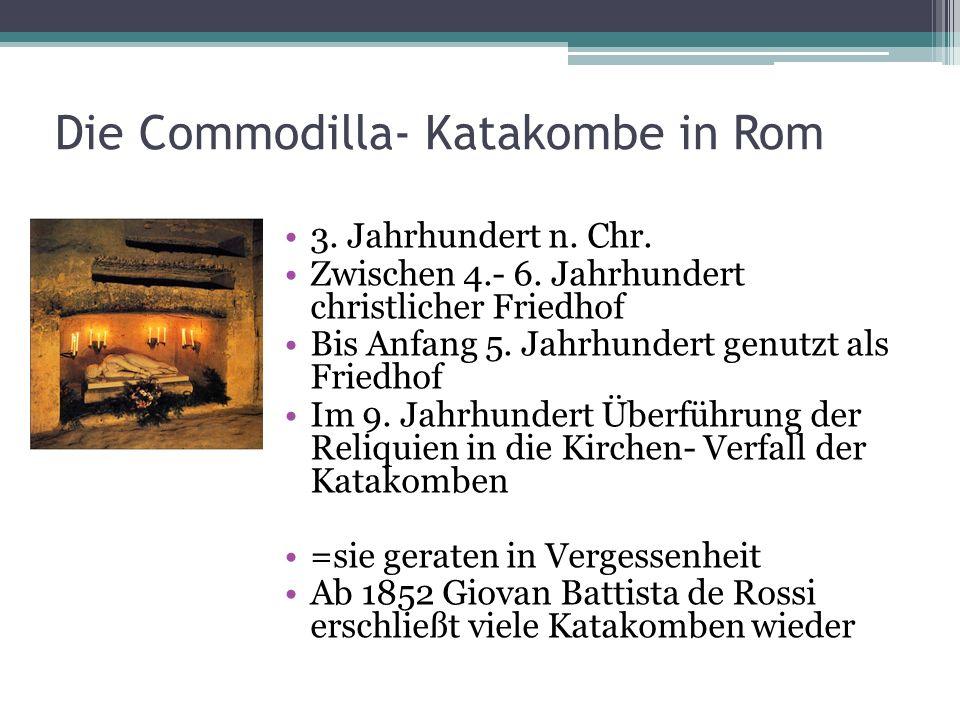 Die Commodilla- Katakombe in Rom 3. Jahrhundert n. Chr. Zwischen 4.- 6. Jahrhundert christlicher Friedhof Bis Anfang 5. Jahrhundert genutzt als Friedh