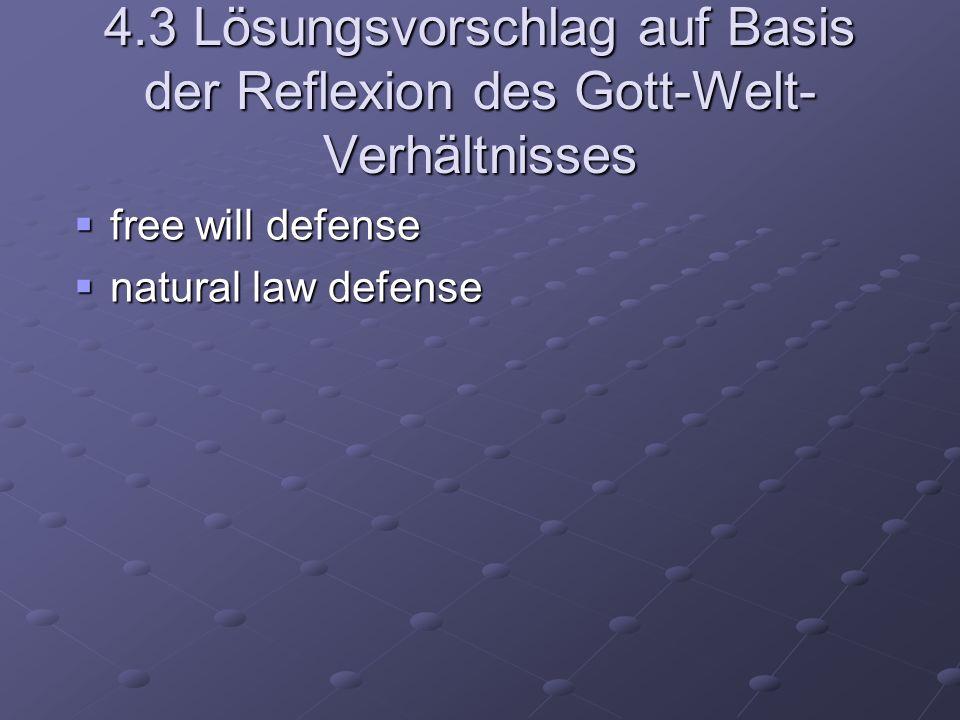 4.3 Lösungsvorschlag auf Basis der Reflexion des Gott-Welt- Verhältnisses free will defense free will defense natural law defense natural law defense