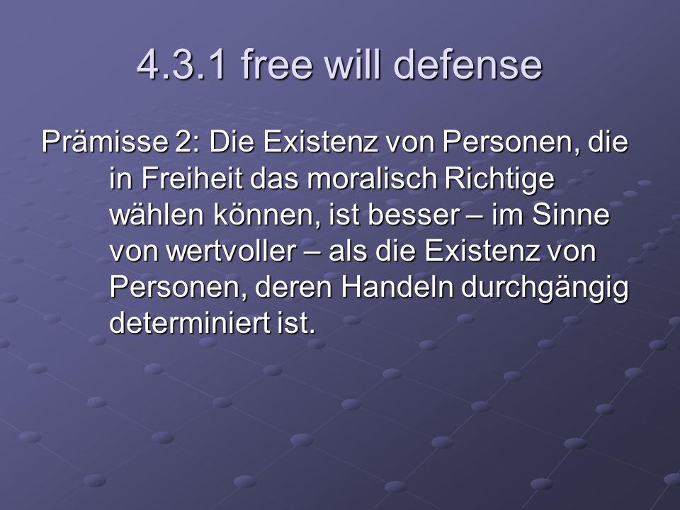 4.3.1 free will defense Prämisse 2: Die Existenz von Personen, die in Freiheit das moralisch Richtige wählen können, ist besser – im Sinne von wertvol