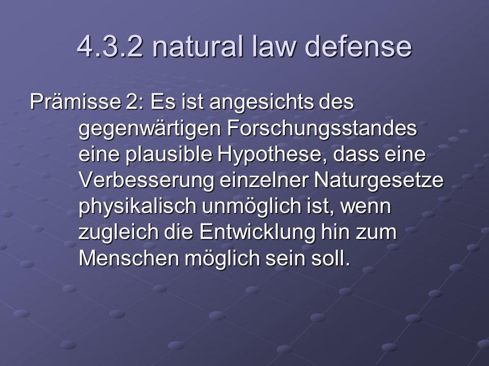 4.3.2 natural law defense Prämisse 2: Es ist angesichts des gegenwärtigen Forschungsstandes eine plausible Hypothese, dass eine Verbesserung einzelner