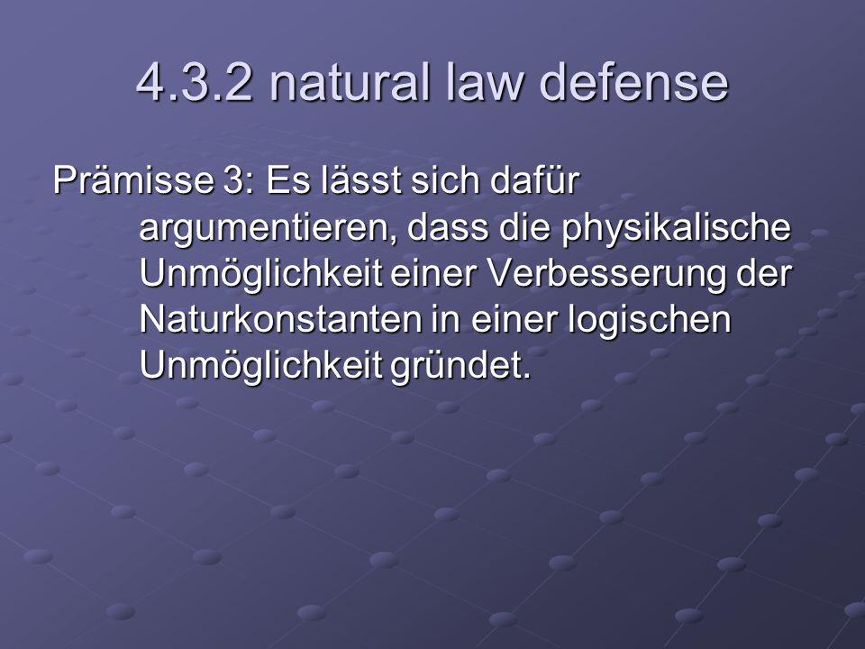4.3.2 natural law defense Prämisse 3: Es lässt sich dafür argumentieren, dass die physikalische Unmöglichkeit einer Verbesserung der Naturkonstanten i