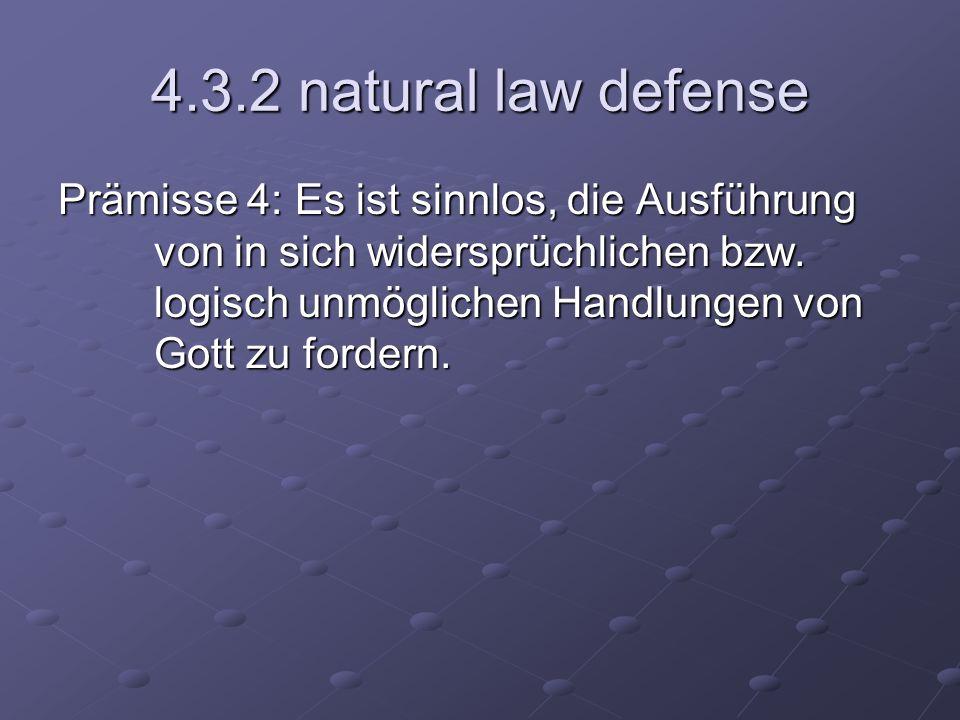 4.3.2 natural law defense Prämisse 4: Es ist sinnlos, die Ausführung von in sich widersprüchlichen bzw. logisch unmöglichen Handlungen von Gott zu for
