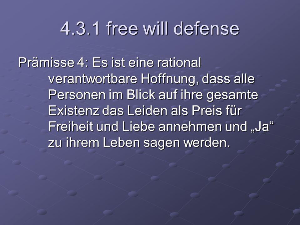 4.3.1 free will defense Prämisse 4: Es ist eine rational verantwortbare Hoffnung, dass alle Personen im Blick auf ihre gesamte Existenz das Leiden als