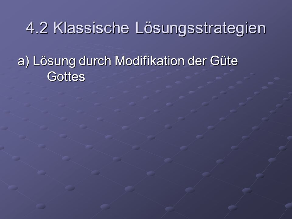 4.2 Klassische Lösungsstrategien a) Lösung durch Modifikation der Güte Gottes Gott ist anders gut.