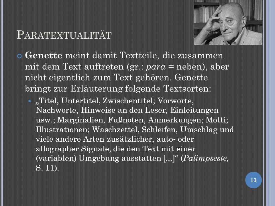P ARATEXTUALITÄT Genette meint damit Textteile, die zusammen mit dem Text auftreten (gr.: para = neben), aber nicht eigentlich zum Text gehören.