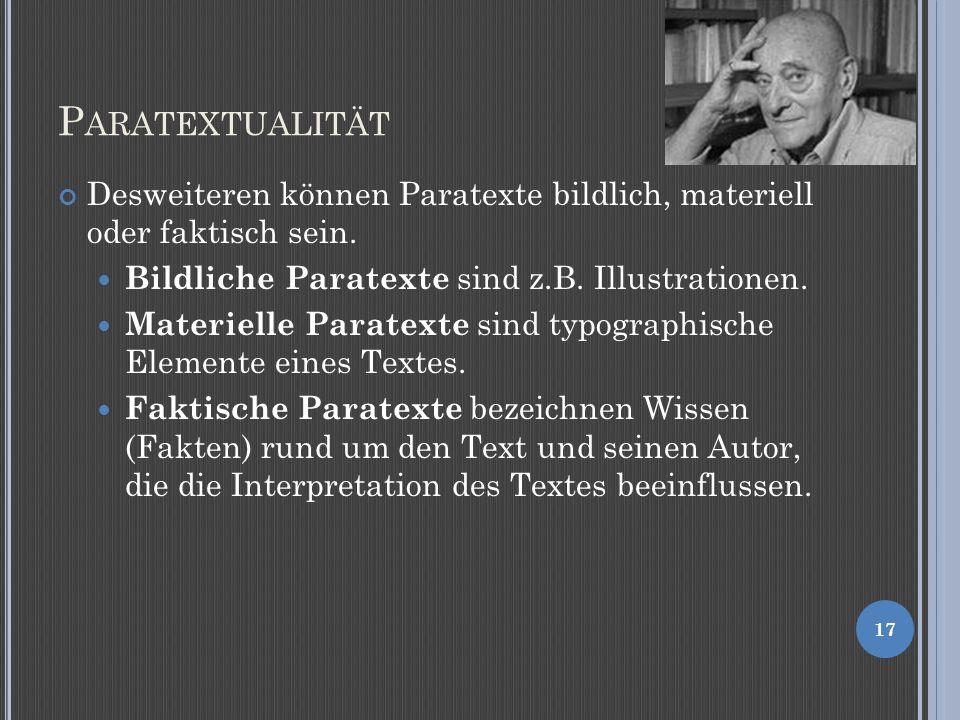 P ARATEXTUALITÄT Desweiteren können Paratexte bildlich, materiell oder faktisch sein.