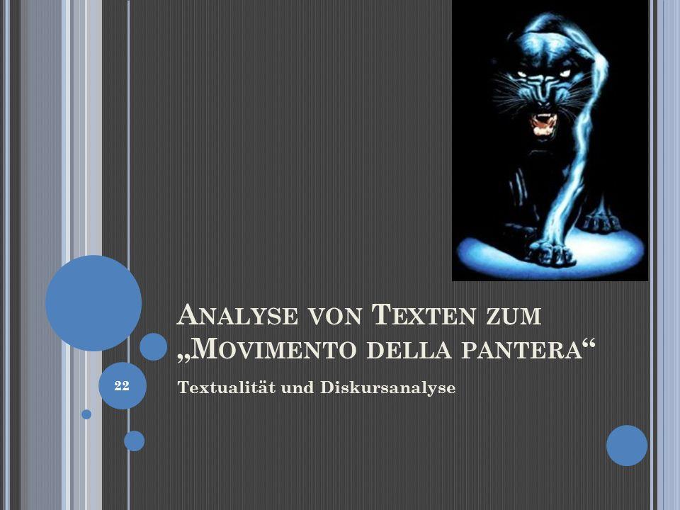 A NALYSE VON T EXTEN ZUM M OVIMENTO DELLA PANTERA Textualität und Diskursanalyse 22