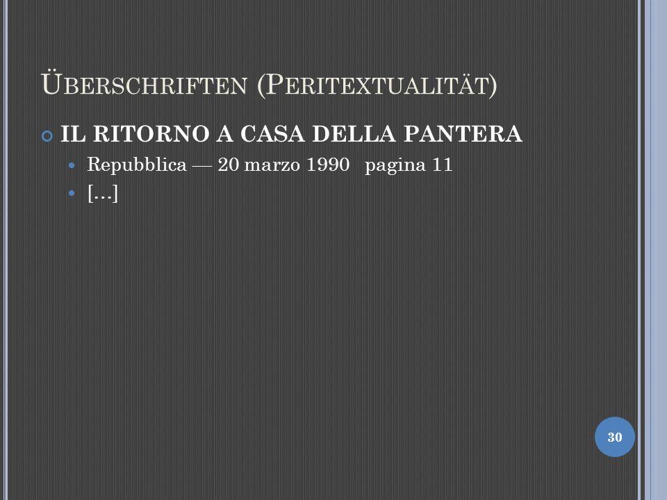 Ü BERSCHRIFTEN (P ERITEXTUALITÄT ) IL RITORNO A CASA DELLA PANTERA Repubblica 20 marzo 1990 pagina 11 […] 30