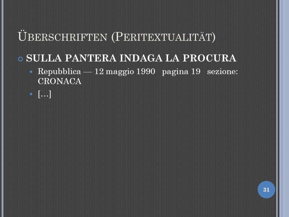 Ü BERSCHRIFTEN (P ERITEXTUALITÄT ) SULLA PANTERA INDAGA LA PROCURA Repubblica 12 maggio 1990 pagina 19 sezione: CRONACA […] 31